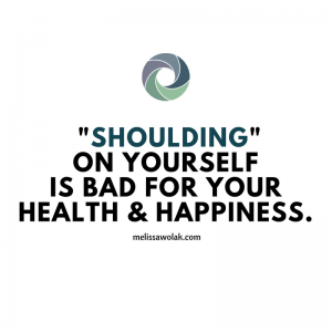 "Melissa Wolak, MS - ""Shoulding"" on yourself is bad for your health and happiness"""